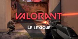 Le petit lexique de Valorant