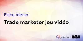 Fiche métier : trade marketer jeu vidéo