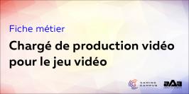 Fiche métier : chargé de production vidéo pour le jeu vidéo